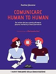 Comunicare human to human. Dai valore alla tua azienda attraverso purpose marketing e brand journalism