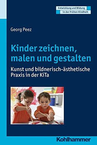 Kinder zeichnen, malen und gestalten: Kunst und bildnerisch-ästhetische Praxis in der KiTa (Entwicklung und Bildung in der Frühen Kindheit) (Bildung Kinder)
