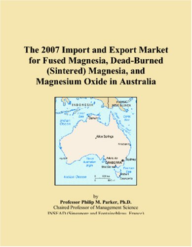 The 2007 Import and Export Market for Fused Magnesia, Dead-Burned (Sintered) Magnesia, and Magnesium Oxide in Australia