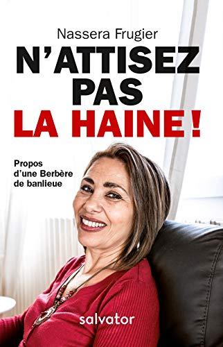 N'ATTISEZ PAS LA HAINE ! PROPOS D'UNE BERBÈRE DE BANLIEUE par Nassera Frugier
