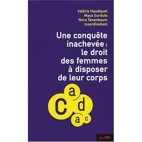 Une conquête inachevée : le droit des femmes à disposer de leur corps de Valérie Haudiquet (21 février 2008) Broché