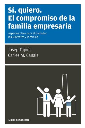 Sí, quiero. El compromiso de la familia empresaria: Aspectos clave para el fundador, los sucesores y la familia. (Temáticos Sectoriales) por Josep Tàpies