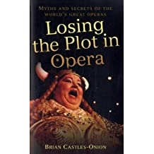 Losing the Plot in Opera: Myths and Secrets of the World's Great Operas