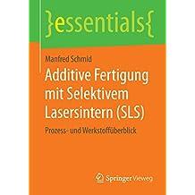 Additive Fertigung mit Selektivem Lasersintern (SLS) (essentials)