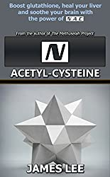 N-acetylcysteine - Boost glutathione, heal your liver and soothe your brain with the power of NAC (English Edition)