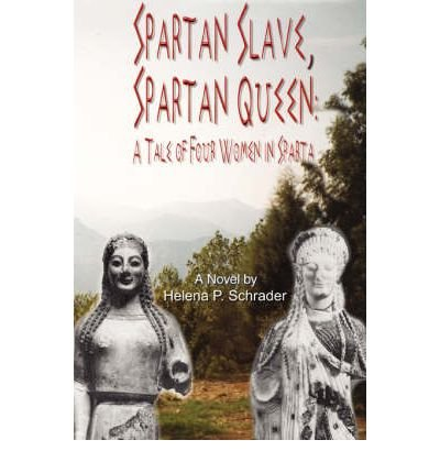 [ Spartan Slave, Spartan Queen: A Tale of Four Women in Sparta Schrader, Helena P. ( Author ) ] { Paperback } 2007