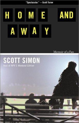 Home and Away: Memoir of a Fan by Scott Simon (2001-06-13)