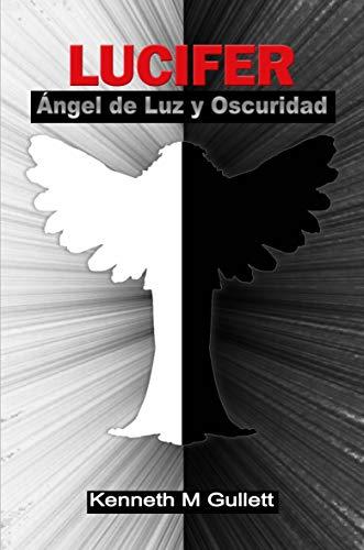 Lucifer, ángel de luz y oscuridad. por Kenneth Gullett