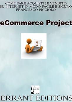 Come fare acquisti ( e vendere) su internet in modo facile e sicuro di [Picciolo, Francesco]