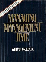 Managing Management Time: Who's Got the Monkey? por William Oncken