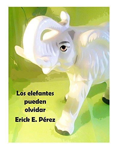 Los elefantes pueden olvidar (Cuentos para soñar nº 5) por Erick Pérez