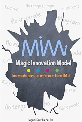 Magic Innovation Model: Innovando para transformar la realidad por Miguel Carrillo