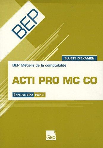 ACTI PRO MC CO BEP Métiers de la comptabilité Epreuve EP2 Pôle 3 : Sujets d'examen