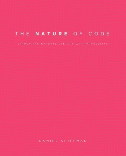 The Nature of Code: Simulating Natural Systems with Processing by Shiffman, Daniel ( 2012 )