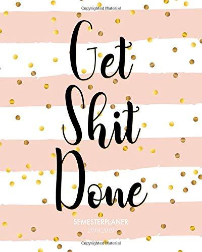 Semesterplaner 2018-2019 Get Shit Done: 20 x 25 cm Studienplaner mit trendy Hand-Lettering Slogan Cover und Zitaten für Deine Motivation, 1 Woche auf 2 Seiten (Oktober 2018 bis Dezember 2019, Band 1)