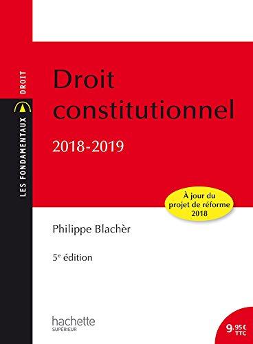 Les Fondamentaux - Droit Constitutionnel 2018 -2019 par Philippe Blachèr