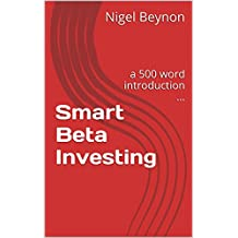 Smart Beta Investing: a 500 word introduction ... (English Edition)
