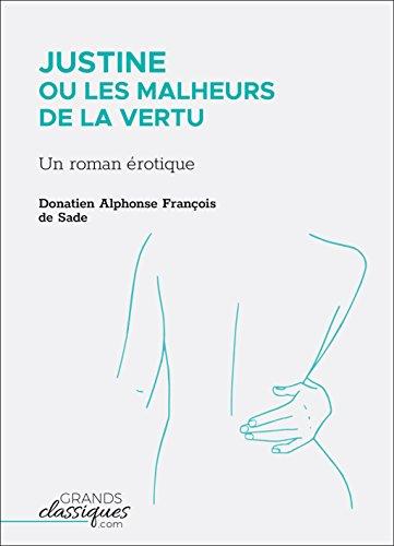 Justine ou Les Malheurs de la vertu: Un roman érotique du marquis de Sade par Donatien Alphonse François de Sade