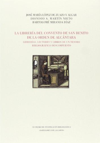 La librería del convento de San Benito de la orden de Alcántara : librerías, lectores y libros de un tesoro bibliográfico descompuesto