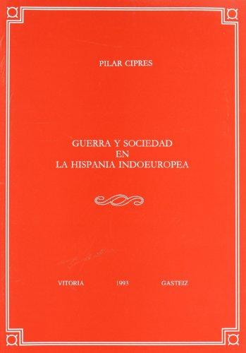 Guerra y sociedad en la Hispania Indoeuropea (Anejos de Veleia. Series Minor) por Pilar Ciprés Torres