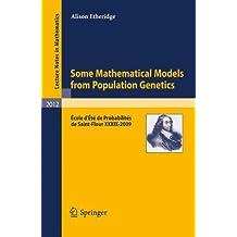 Some Mathematical Models from Population Genetics: Ecole d'Ete de Probabilites de Saint-Flour XXXIX-2009 (Lecture Notes in Mathematics /Ecole d'Ete de Probabilites de Saint-Flour)