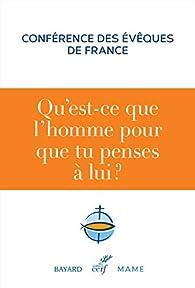 Qu'est-ce que l'homme pour que tu penses à lui ? par  Conférence des évêques de France
