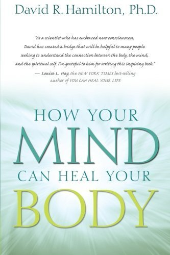 How Your Mind Can Heal Your Body by David R. Hamilton (2010) Paperback