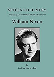 Special Delivery: The Life of the Celebrated British Obstetrician, William Nixon
