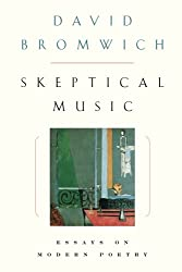 Skeptical Music: Essays On Modern Poetry: Essays on Poetry