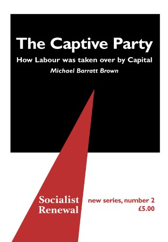 The Captive Party: How Labour Was Taken Over by Capital (Socialist Renewal) por Michael Barratt Brown