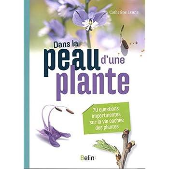 Dans la peau d'une plante : 70 questions impertinentes sur la vie cachée des plantes