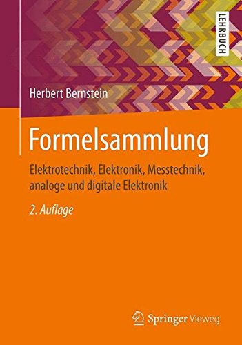 Formelsammlung: Elektrotechnik, Elektronik, Messtechnik, analoge und digitale Elektronik