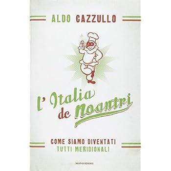 L'italia De Noantri. Come Siamo Diventati Tutti Meridionali