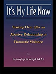 It's My Life Now: Starting Over After an Abusive Relationship or Domestic Violence by Meg Kennedy Dugan (2000-06-15)