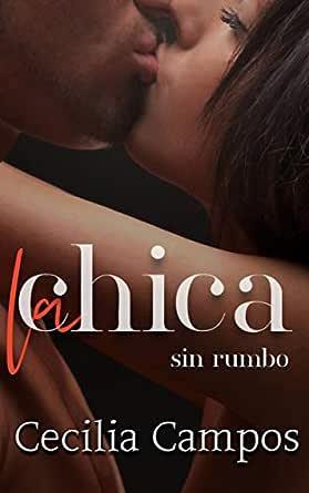 La Chica Sin Rumbo Spanish Edition Ebook Campos Cecilia Hawes Mayayo Audrey Amazon Fr