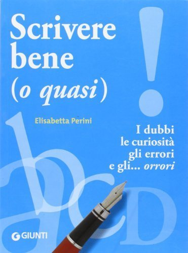 Scrivere bene (o quasi). I dubbi, le curiosit, gli errori e gli... orrori (Dizionari e repertori) di Perini, Elisabetta (2011) Tapa blanda