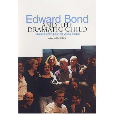[(Edward Bond and the Dramatic Child: Edward Bond's Plays for Young People)] [Author: David Davis] published on (May, 2005)