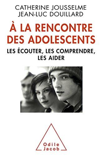 À la rencontre des adolescents: Les écouter, les comprendre, les aider par Catherine Jousselme