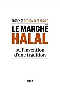 Le Marché halal ou l'invention d'une tradition par Florence Bergeaud-blackler