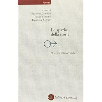Lo Spazio Della Storia. Studi Per Vittorio Vidotto