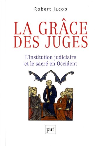La grâce des juges : L'institution judiciaire et le sacré en Occident par Robert Jacob