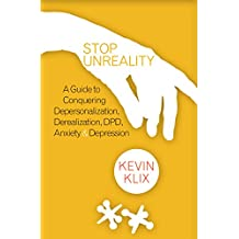 Stop Unreality: A Guide to Conquering Depersonalization, Derealization, DPD, Anxiety & Depression (English Edition)