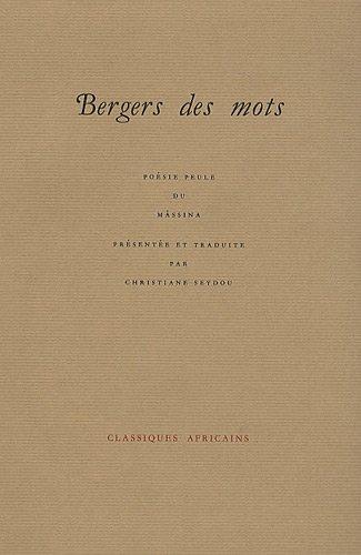 Bergers des mots: Poésie peule du Mâssina (Classiques africains) par Christiane Seydou