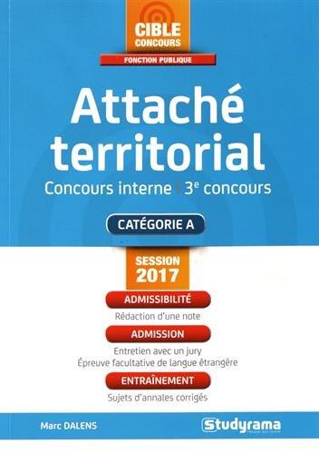 Attaché territorial : concours interne et 3e concours / Marc Dalens ; ouvrage dirigé par Laurence Brunel.- Levallois-Perret : Studyrama , impr. 2017