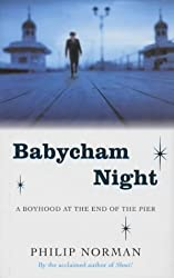 Babycham Night: A Boyhood at the End of the Pier by Philip Norman (2003-05-02)