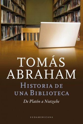 Historia de un biblioteca: De Platón a Nietzsche por Tomás Abraham