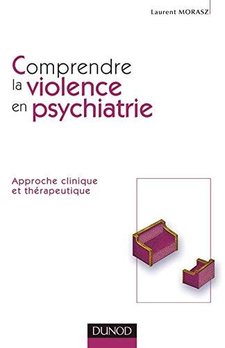 Comprendre la violence en psychiatrie. Approche clinique et thérapeutique par Laurent Morasz