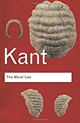 The Moral Law: Groundwork of the Metaphysics of Morals (Routledge Classics)