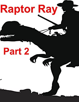 Raptor Ray Part 2 (English Edition) eBook: Brent Reilly ...