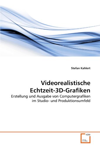 Videorealistische Echtzeit-3D-Grafiken: Erstellung und Ausgabe von Computergrafiken im Studio- und Produktionsumfeld